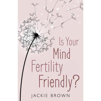 Is Your Mind Fertility-Friendly : Don't Le...